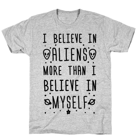 I Believe In Aliens More Than I Believe In Myself T-Shirt