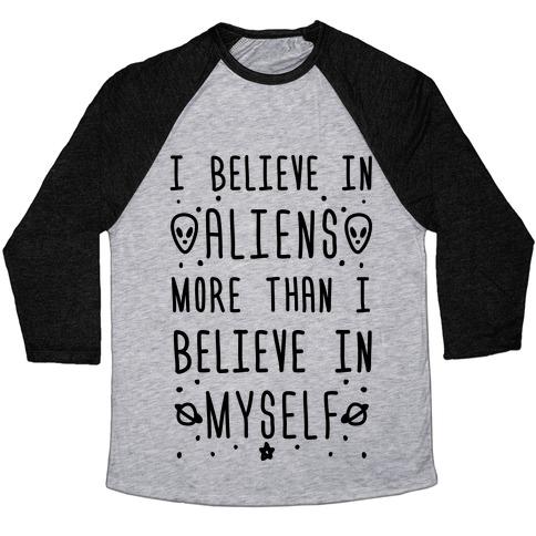 I Believe In Aliens More Than I Believe In Myself Baseball Tee