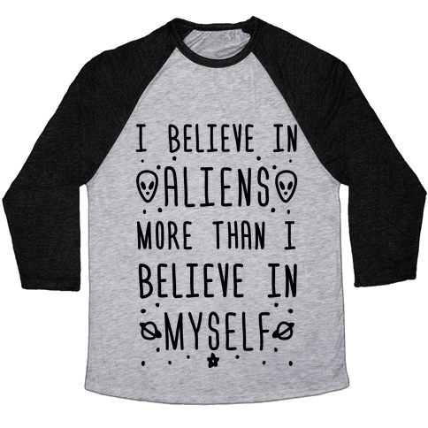 I Believe In Aliens More Than I Believe In Myself Baseball Tee