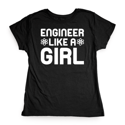 Engineer Like A Girl Womens T-Shirt