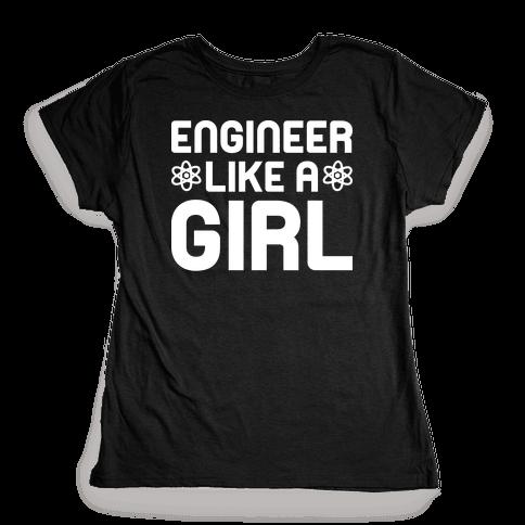Engineer Like A Girl Womens T-Shirt