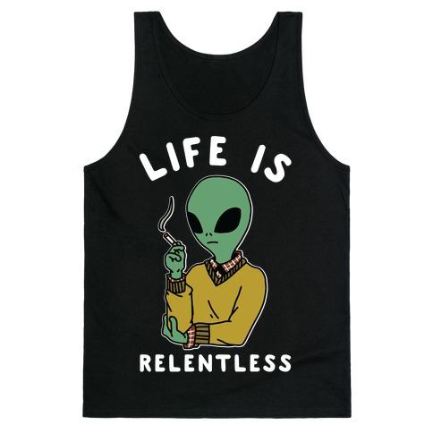 Life is Relentless Smoking Alien Tank Top