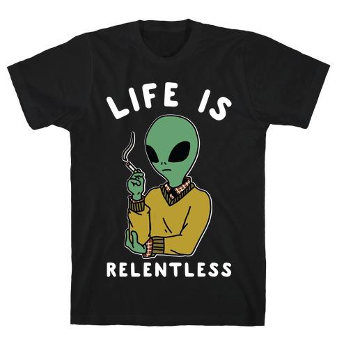 Life is Relentless Smoking Alien T-Shirt