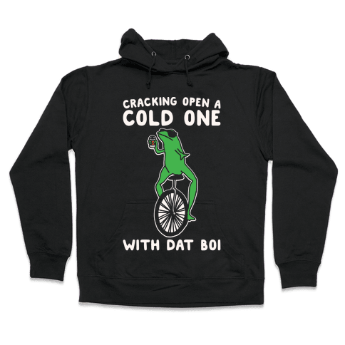 Cracking Open A Cold One With Dat Boi White Print Hooded Sweatshirt