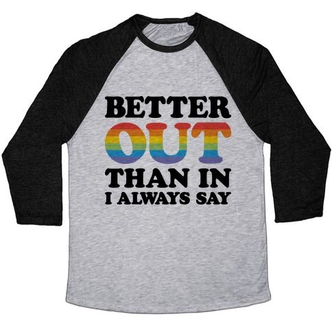 Better Out Than In I Always Say Baseball Tee