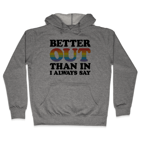 Better Out Than In I Always Say Hooded Sweatshirt