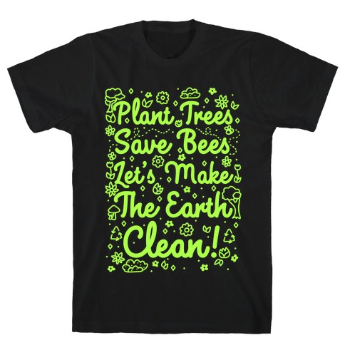 Save Trees Save Bees Let's Make The Earth Clean! T-Shirt