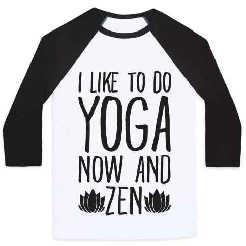 I Like To Do Yoga Now and Zen Baseball Tee