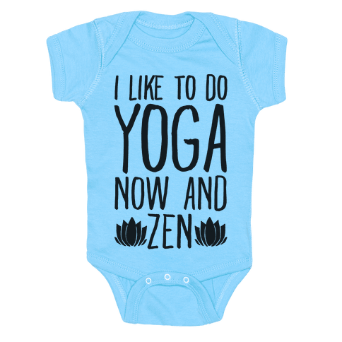 I Like To Do Yoga Now and Zen  Baby Onesy