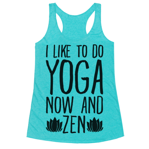 I Like To Do Yoga Now and Zen  Racerback Tank Top