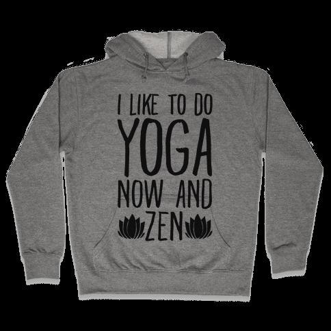 I Like To Do Yoga Now and Zen  Hooded Sweatshirt