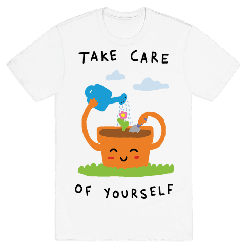 Take Care Of Yourself Mens T-Shirt