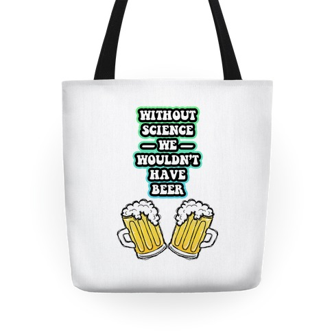 Without Science We Wouldn't Have Beer Tote