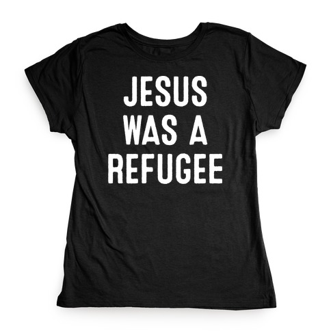 Jesus Was A Refugee Womens T-Shirt