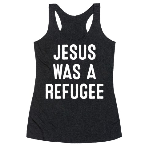 Jesus Was A Refugee Racerback Tank Top