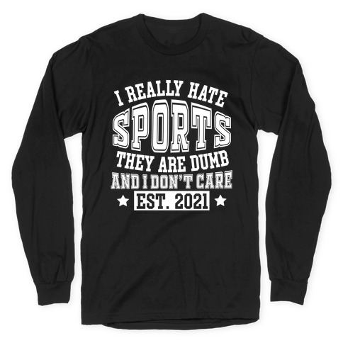 I Really Hate Sports Long Sleeve T-Shirt
