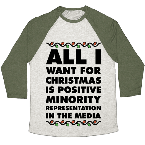 All I Want For Christmas Is Positive Minority Representation In The Media  Baseball Tee