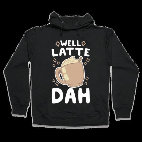 Well Latte Dah - Latte Hooded Sweatshirt