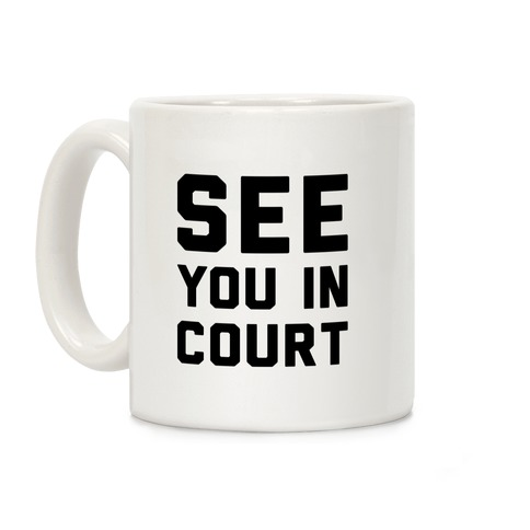 See You In Court  Coffee Mug