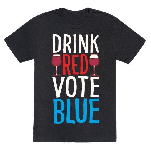 Drink Red Vote Blue White Print T-Shirt
