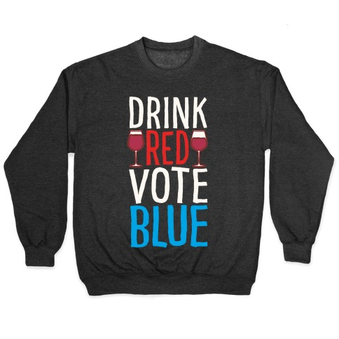 Drink Red Vote Blue White Print Pullover