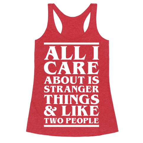 Stranger Things and Like Two People Racerback Tank Top
