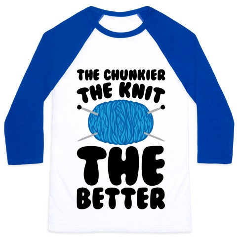 The Chunkier The Knit The Better Baseball Tee