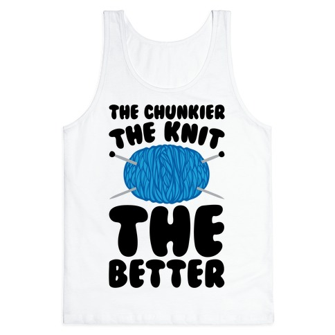 The Chunkier The Knit The Better Tank Top