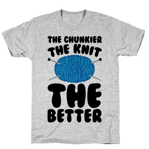 The Chunkier The Knit The Better T-Shirt