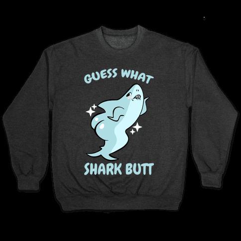 Guess What Shark Butt Pullover