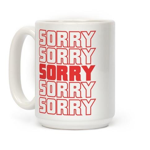 Sorry Sorry Sorry Coffee Mug