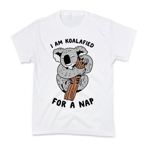 I Am Koalafied For a Nap Kids T-Shirt