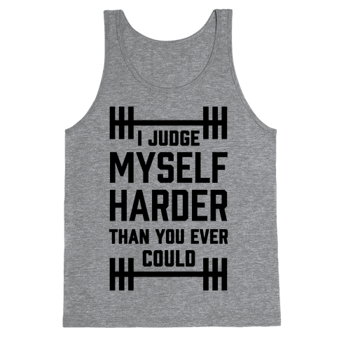 I Judge Myself Harder Than You Ever Could Tank Top