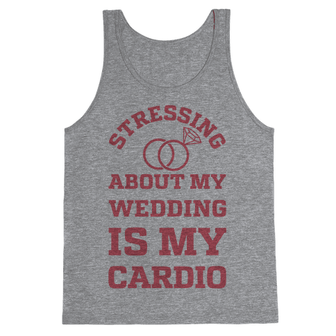 Stressing About My Wedding Is My Cardio Tank Top