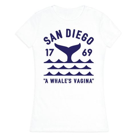 San Diego A Whale's Vagina Womens T-Shirt