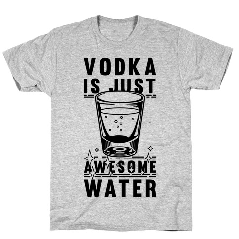 Vodka Is Just Awesome Water T-Shirt