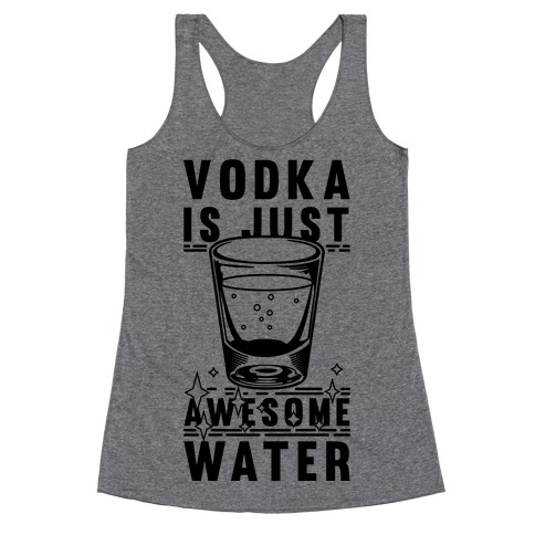 Vodka Is Just Awesome Water Racerback Tank Top