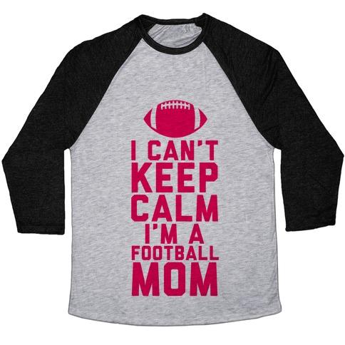 9ad25b8d I Can't Keep Calm, I'm A Football Mom Baseball Tee   LookHUMAN