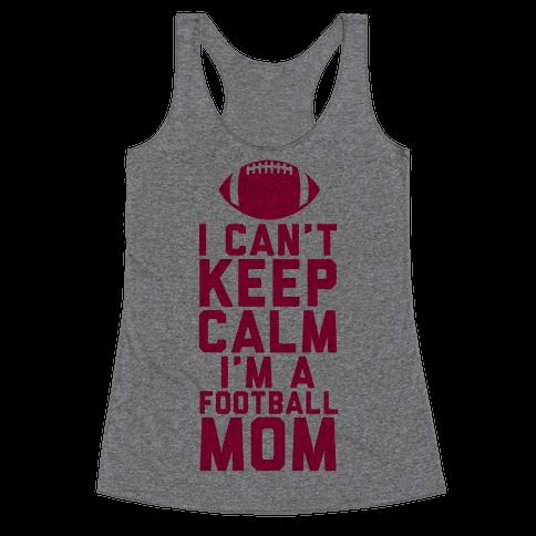 I Can't Keep Calm, I'm A Football Mom Racerback Tank Top