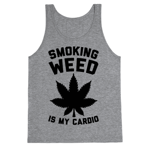 Smoking Weed Is My Cardio Tank Top