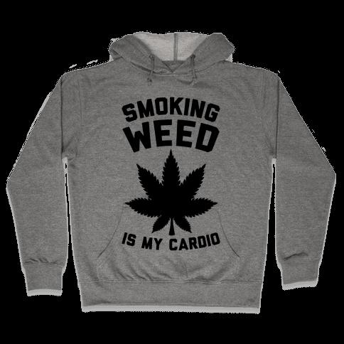 Smoking Weed Is My Cardio Hooded Sweatshirt