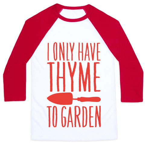 I Only Have Thyme To Garden Baseball Tee