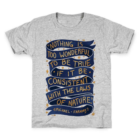 Nothing Is Too Wonderful To Be True (Michael Faraday Quote) Kids T-Shirt
