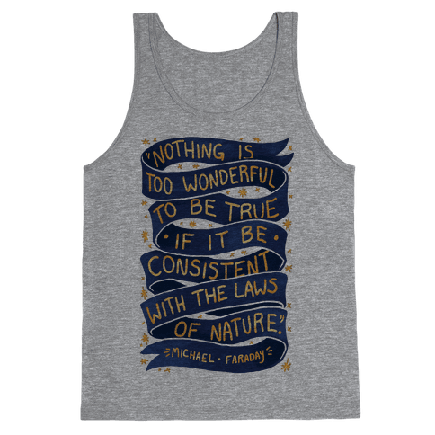 Nothing Is Too Wonderful To Be True (Michael Faraday Quote) Tank Top