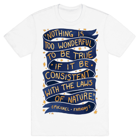 Nothing Is Too Wonderful To Be True (Michael Faraday Quote) Mens T-Shirt