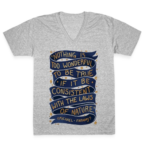 Nothing Is Too Wonderful To Be True (Michael Faraday Quote) V-Neck Tee Shirt