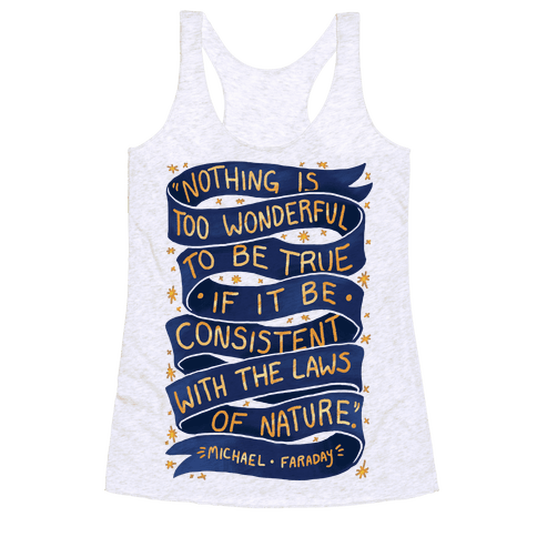 Nothing Is Too Wonderful To Be True (Michael Faraday Quote) Racerback Tank Top