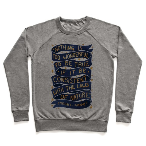 Nothing Is Too Wonderful To Be True (Michael Faraday Quote) Pullover