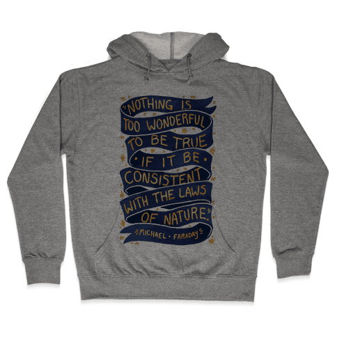 Nothing Is Too Wonderful To Be True (Michael Faraday Quote) Hooded Sweatshirt