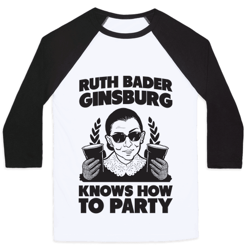 Ruth Bader Ginsburg Knows How to Party Baseball Tee